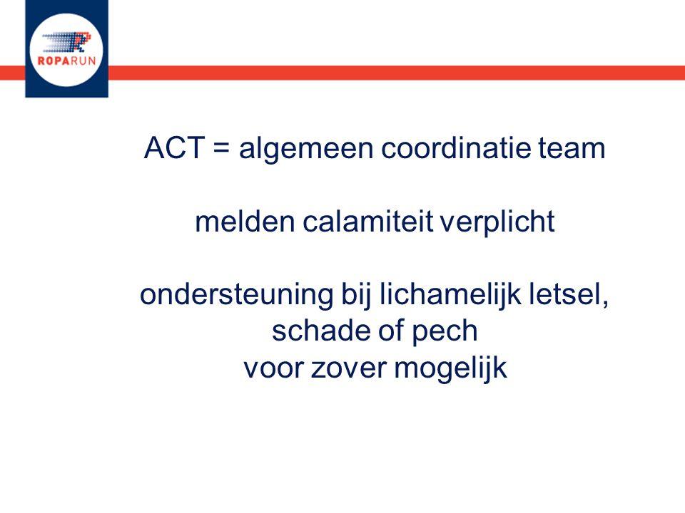 ACT = algemeen coordinatie team melden calamiteit verplicht ondersteuning bij lichamelijk letsel, schade of pech voor zover mogelijk