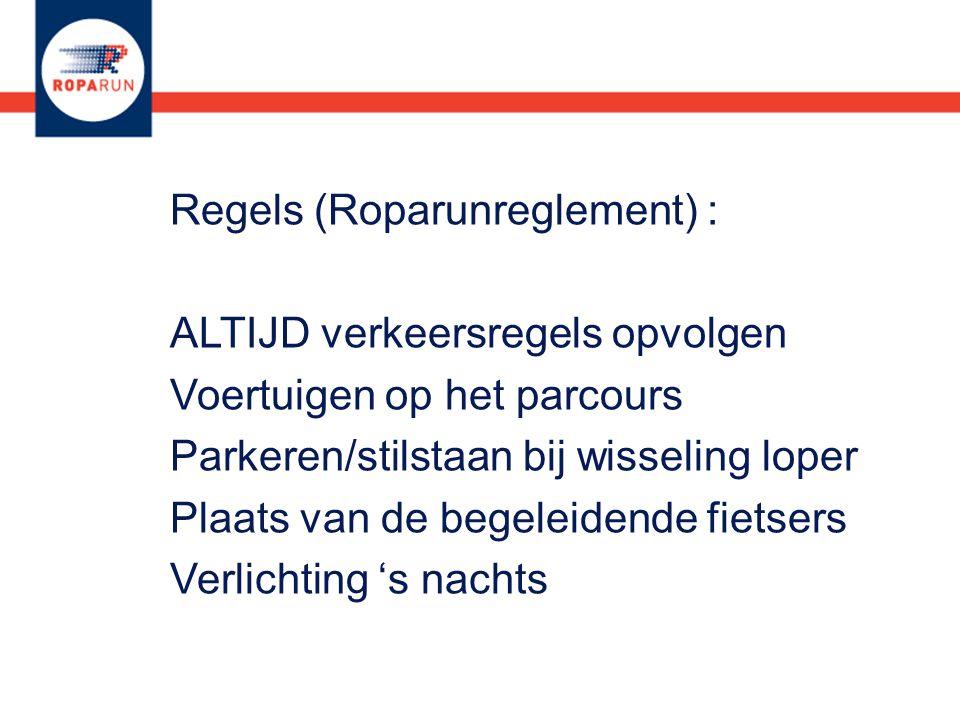 Regels (Roparunreglement) : ALTIJD verkeersregels opvolgen Voertuigen op het parcours Parkeren/stilstaan bij wisseling loper Plaats van de begeleidend
