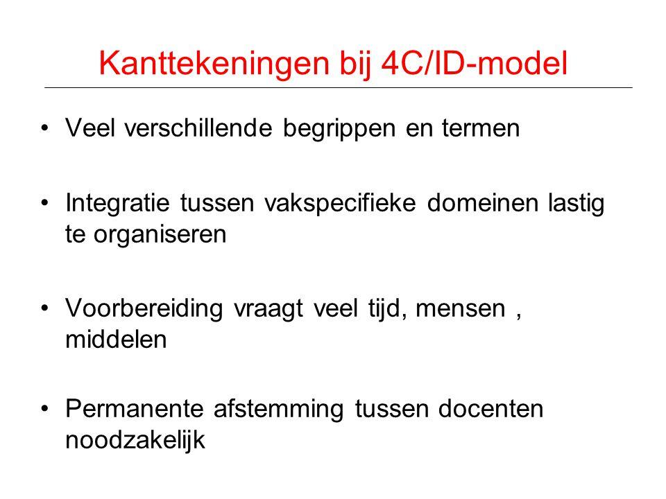 Kanttekeningen bij 4C/ID-model •Veel verschillende begrippen en termen •Integratie tussen vakspecifieke domeinen lastig te organiseren •Voorbereiding