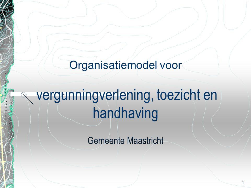 1 Organisatiemodel voor vergunningverlening, toezicht en handhaving Gemeente Maastricht
