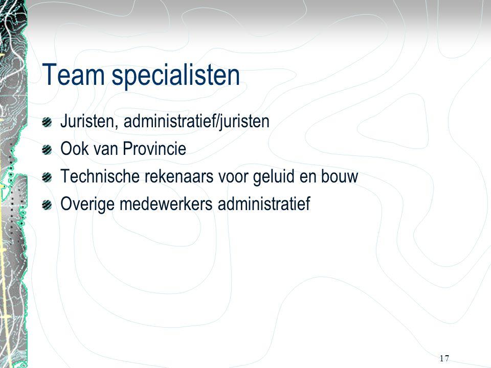 17 Team specialisten Juristen, administratief/juristen Ook van Provincie Technische rekenaars voor geluid en bouw Overige medewerkers administratief