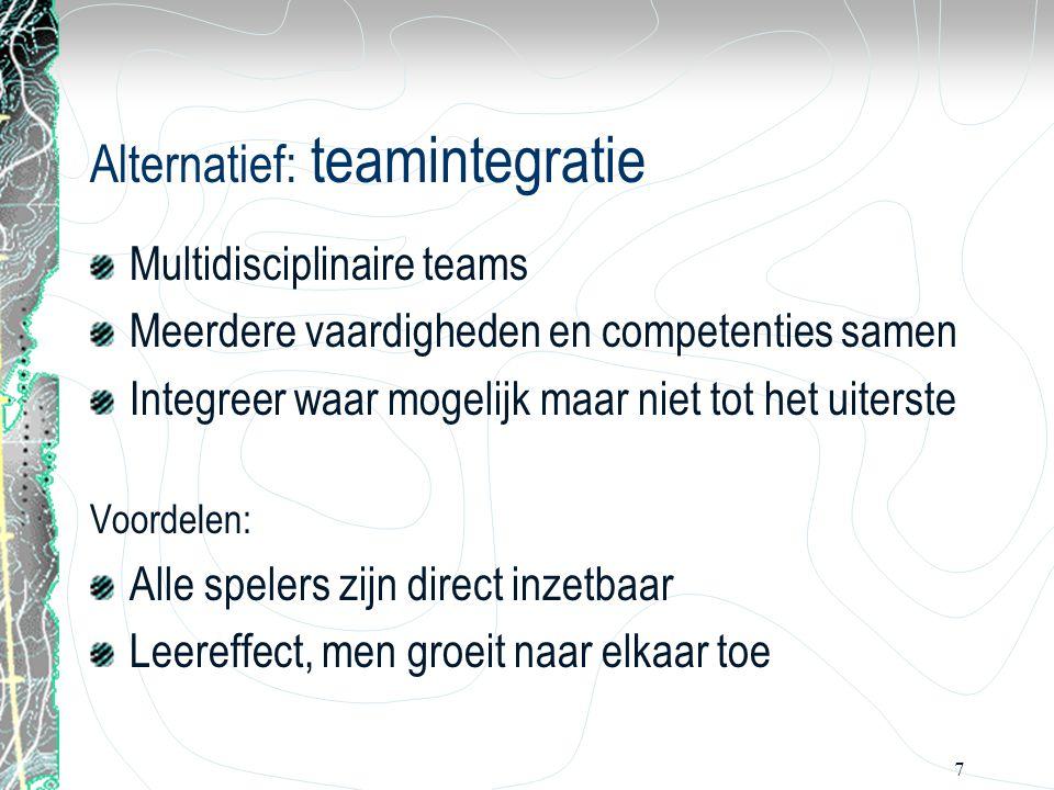 7 Alternatief: teamintegratie Multidisciplinaire teams Meerdere vaardigheden en competenties samen Integreer waar mogelijk maar niet tot het uiterste