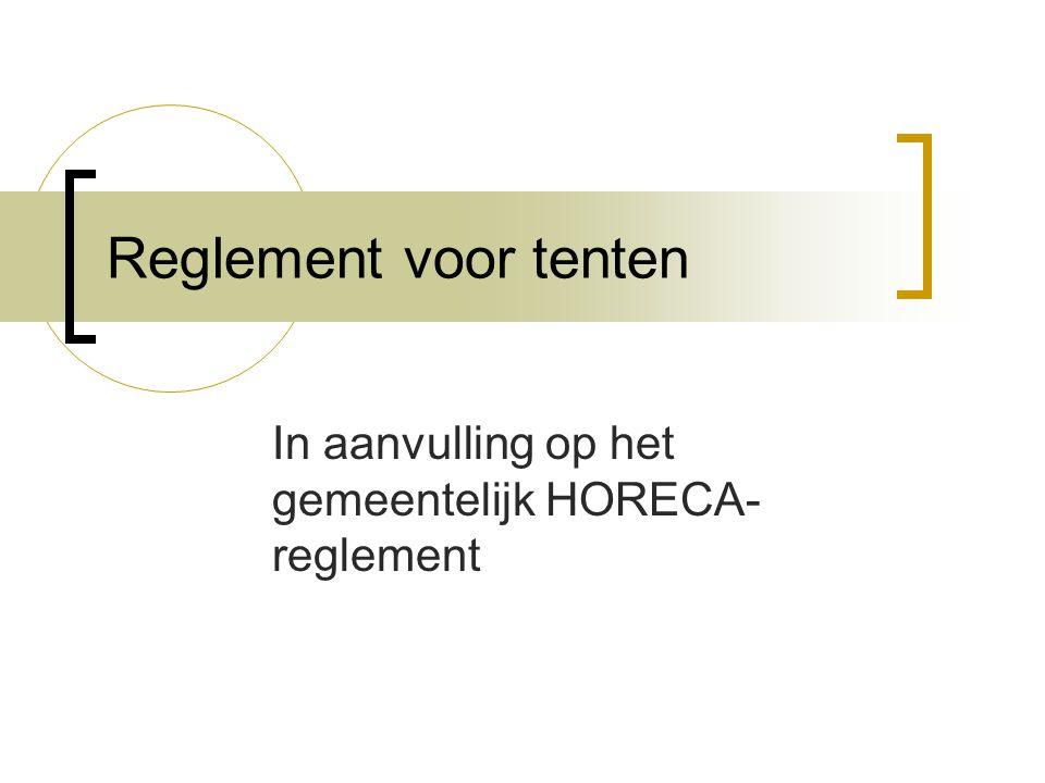 Reglement voor tenten In aanvulling op het gemeentelijk HORECA- reglement