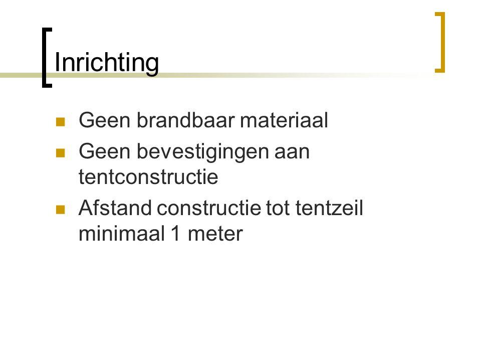 Inrichting  Geen brandbaar materiaal  Geen bevestigingen aan tentconstructie  Afstand constructie tot tentzeil minimaal 1 meter