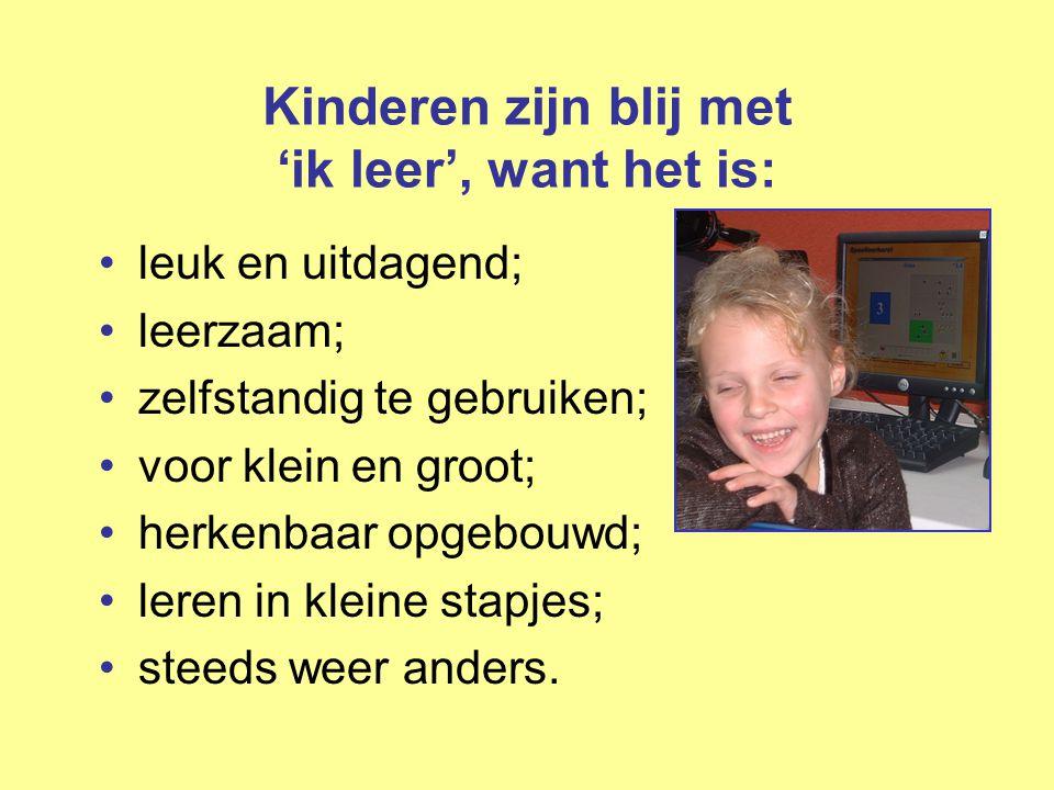 Kinderen zijn blij met 'ik leer', want het is: •leuk en uitdagend; •leerzaam; •zelfstandig te gebruiken; •voor klein en groot; •herkenbaar opgebouwd;