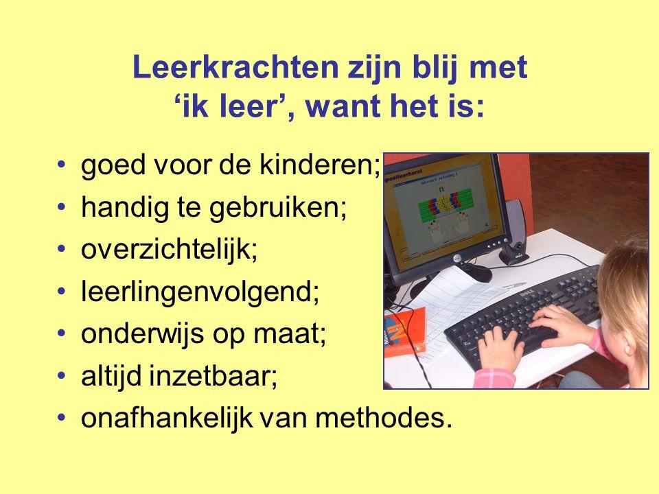 Leerkrachten zijn blij met 'ik leer', want het is: •goed voor de kinderen; •handig te gebruiken; •overzichtelijk; •leerlingenvolgend; •onderwijs op ma