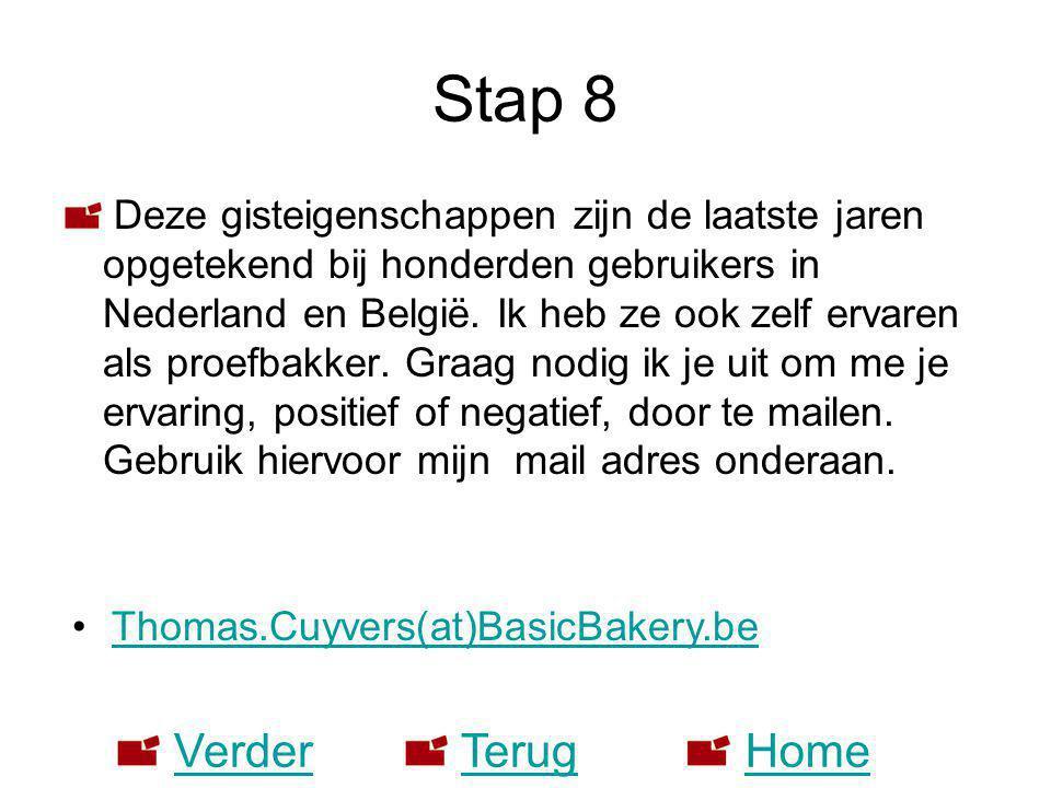 Stap 8 Deze gisteigenschappen zijn de laatste jaren opgetekend bij honderden gebruikers in Nederland en België. Ik heb ze ook zelf ervaren als proefba