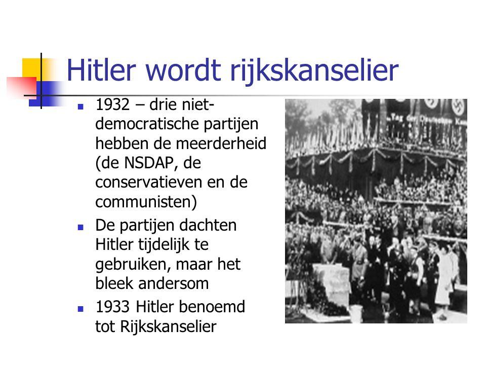 Hitler wordt rijkskanselier  1932 – drie niet- democratische partijen hebben de meerderheid (de NSDAP, de conservatieven en de communisten)  De partijen dachten Hitler tijdelijk te gebruiken, maar het bleek andersom  1933 Hitler benoemd tot Rijkskanselier