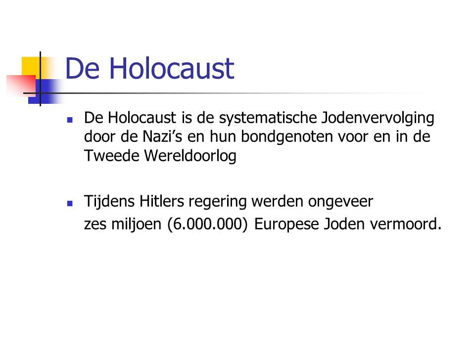 De Holocaust  De Holocaust is de systematische Jodenvervolging door de Nazi's en hun bondgenoten voor en in de Tweede Wereldoorlog  Tijdens Hitlers regering werden ongeveer zes miljoen (6.000.000) Europese Joden vermoord.