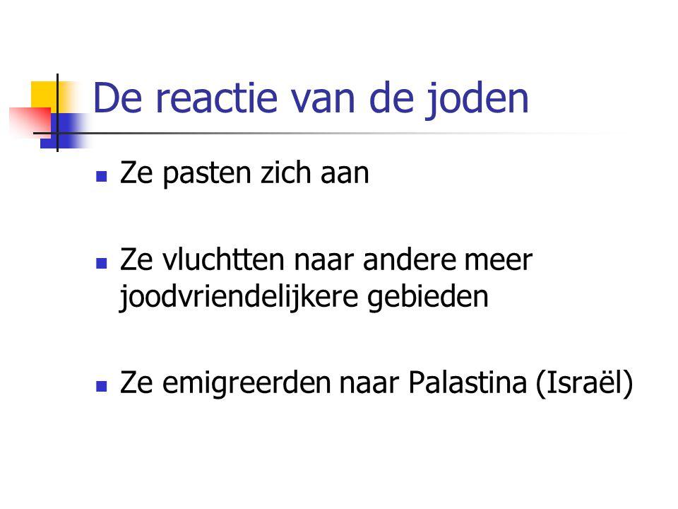 De reactie van de joden  Ze pasten zich aan  Ze vluchtten naar andere meer joodvriendelijkere gebieden  Ze emigreerden naar Palastina (Israël)