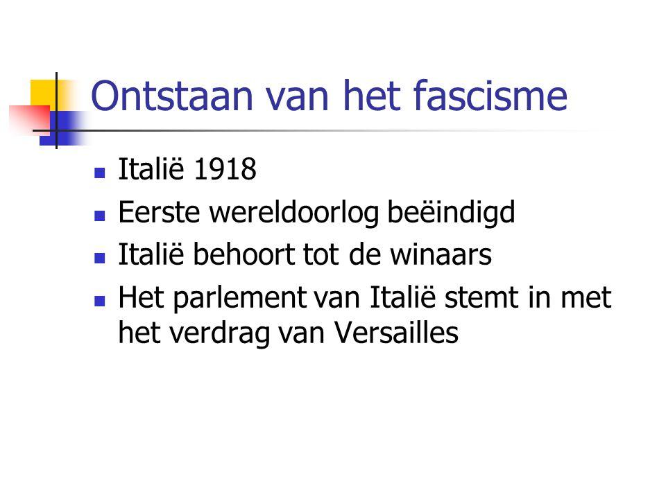 Ontstaan van het fascisme  Italië 1918  Eerste wereldoorlog beëindigd  Italië behoort tot de winaars  Het parlement van Italië stemt in met het verdrag van Versailles