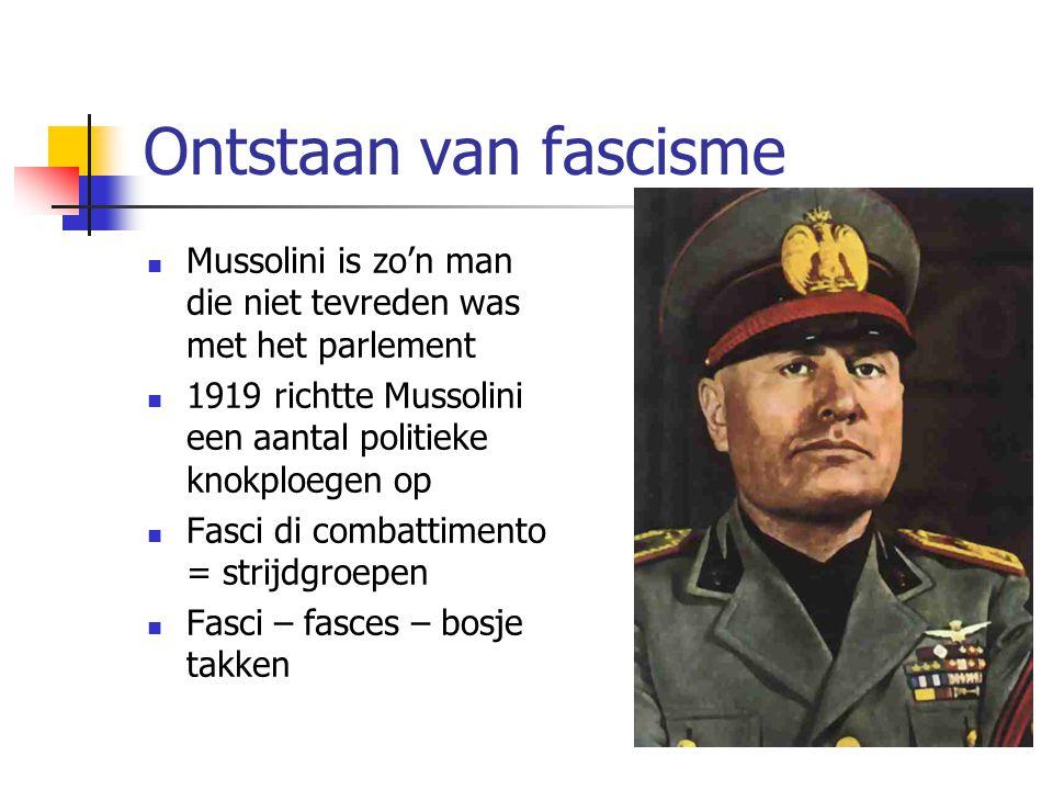 Ontstaan van fascisme  Mussolini is zo'n man die niet tevreden was met het parlement  1919 richtte Mussolini een aantal politieke knokploegen op  Fasci di combattimento = strijdgroepen  Fasci – fasces – bosje takken