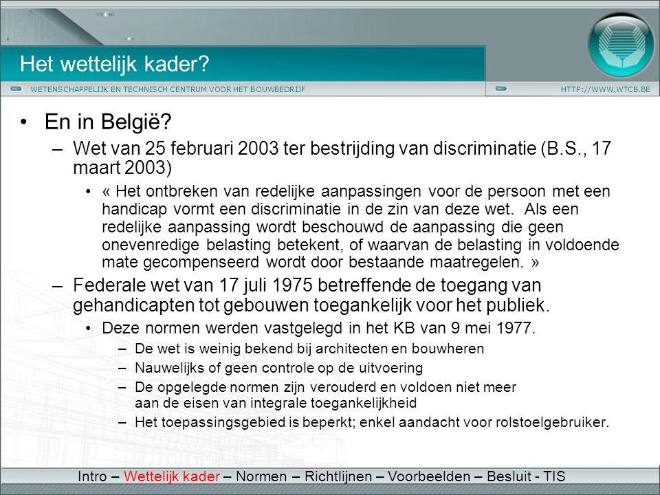WETENSCHAPPELIJK EN TECHNISCH CENTRUM VOOR HET BOUWBEDRIJFHTTP://WWW.WTCB.BE Het wettelijk kader? •En in België? –Wet van 25 februari 2003 ter bestrij