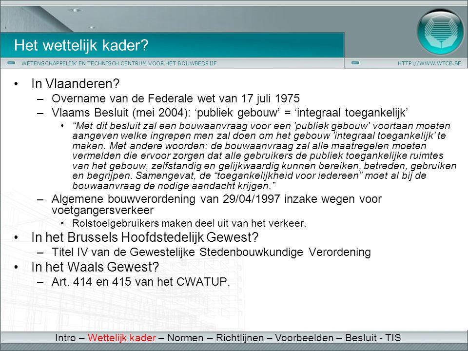 WETENSCHAPPELIJK EN TECHNISCH CENTRUM VOOR HET BOUWBEDRIJFHTTP://WWW.WTCB.BE Het wettelijk kader? •In Vlaanderen? –Overname van de Federale wet van 17