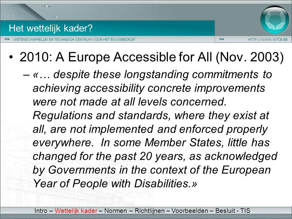 WETENSCHAPPELIJK EN TECHNISCH CENTRUM VOOR HET BOUWBEDRIJFHTTP://WWW.WTCB.BE Het wettelijk kader? •2010: A Europe Accessible for All (Nov. 2003) –«… d