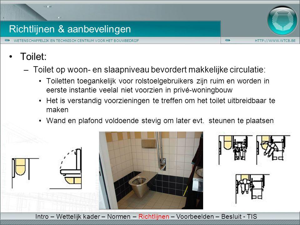 WETENSCHAPPELIJK EN TECHNISCH CENTRUM VOOR HET BOUWBEDRIJFHTTP://WWW.WTCB.BE Richtlijnen & aanbevelingen •Toilet: –Toilet op woon- en slaapniveau bevo