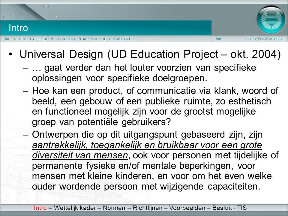 WETENSCHAPPELIJK EN TECHNISCH CENTRUM VOOR HET BOUWBEDRIJFHTTP://WWW.WTCB.BE Intro •Universal Design (UD Education Project – okt. 2004) –… gaat verder