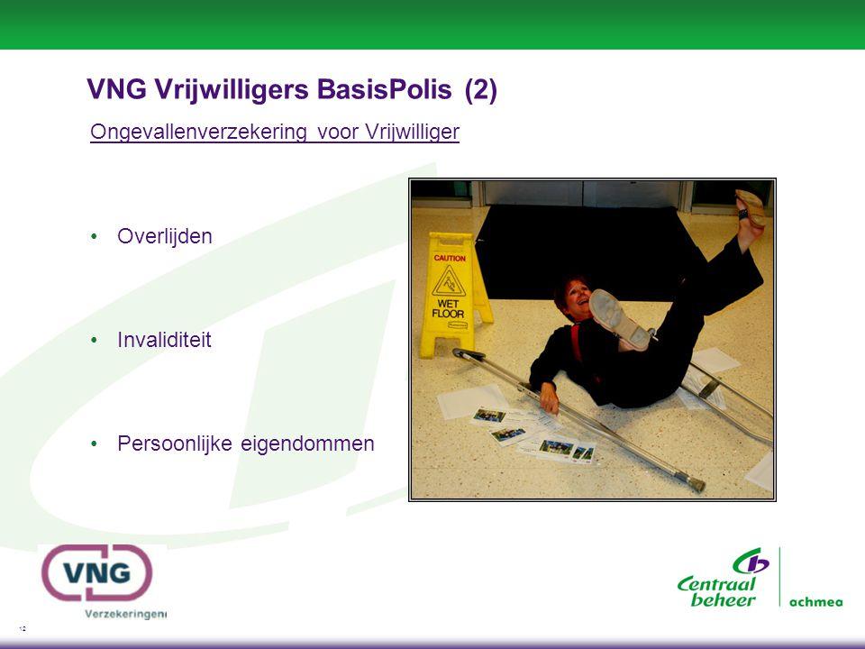 12 VNG Vrijwilligers BasisPolis (2) Ongevallenverzekering voor Vrijwilliger •Overlijden •Invaliditeit •Persoonlijke eigendommen