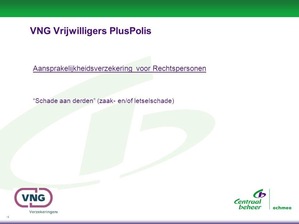 13 VNG Vrijwilligers PlusPolis Aansprakelijkheidsverzekering voor Rechtspersonen Schade aan derden (zaak- en/of letselschade)