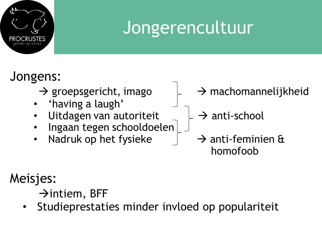 Jongerencultuur Jongens:  groepsgericht, imago  machomannelijkheid • 'having a laugh' • Uitdagen van autoriteit  anti-school • Ingaan tegen schoold