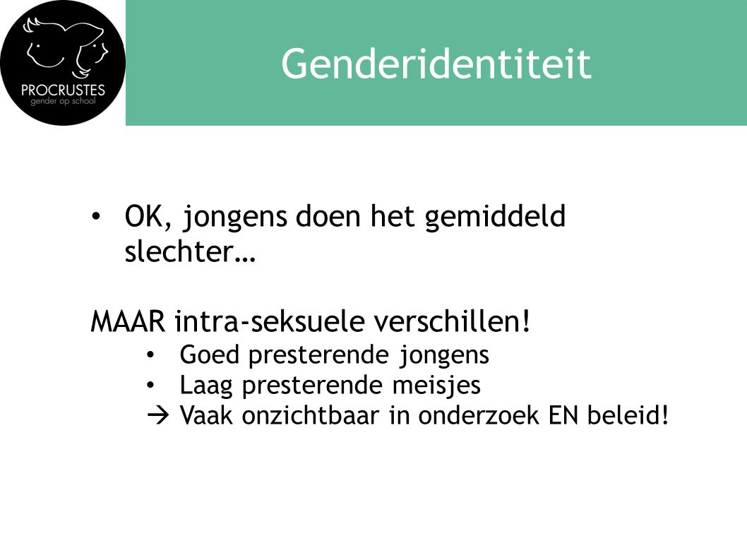 Genderidentiteit • OK, jongens doen het gemiddeld slechter… MAAR intra-seksuele verschillen! • Goed presterende jongens • Laag presterende meisjes  V