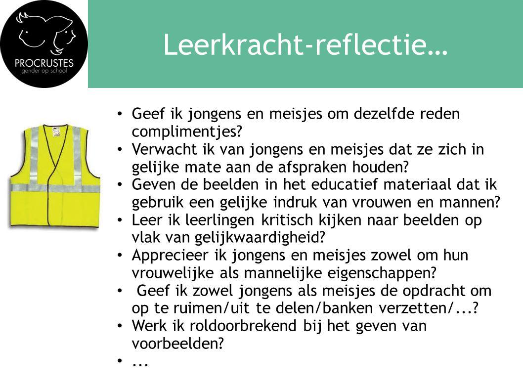 Leerkracht-reflectie… • Geef ik jongens en meisjes om dezelfde reden complimentjes? • Verwacht ik van jongens en meisjes dat ze zich in gelijke mate a