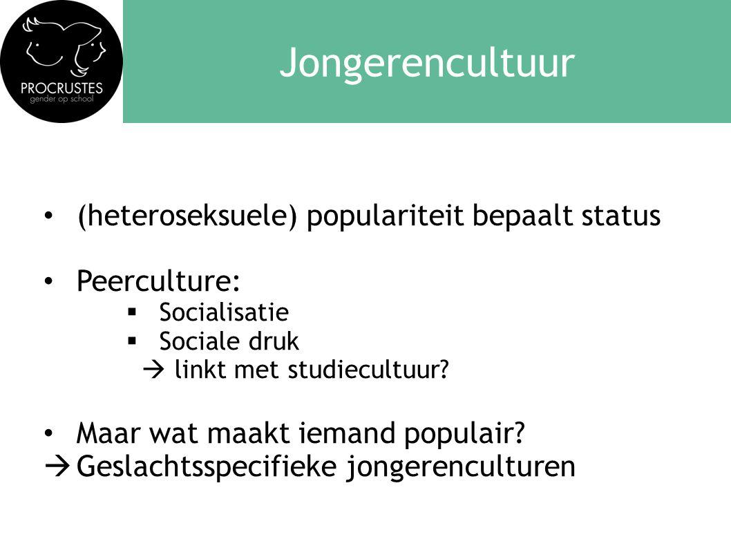 Jongerencultuur • (heteroseksuele) populariteit bepaalt status • Peerculture:  Socialisatie  Sociale druk  linkt met studiecultuur? • Maar wat maak