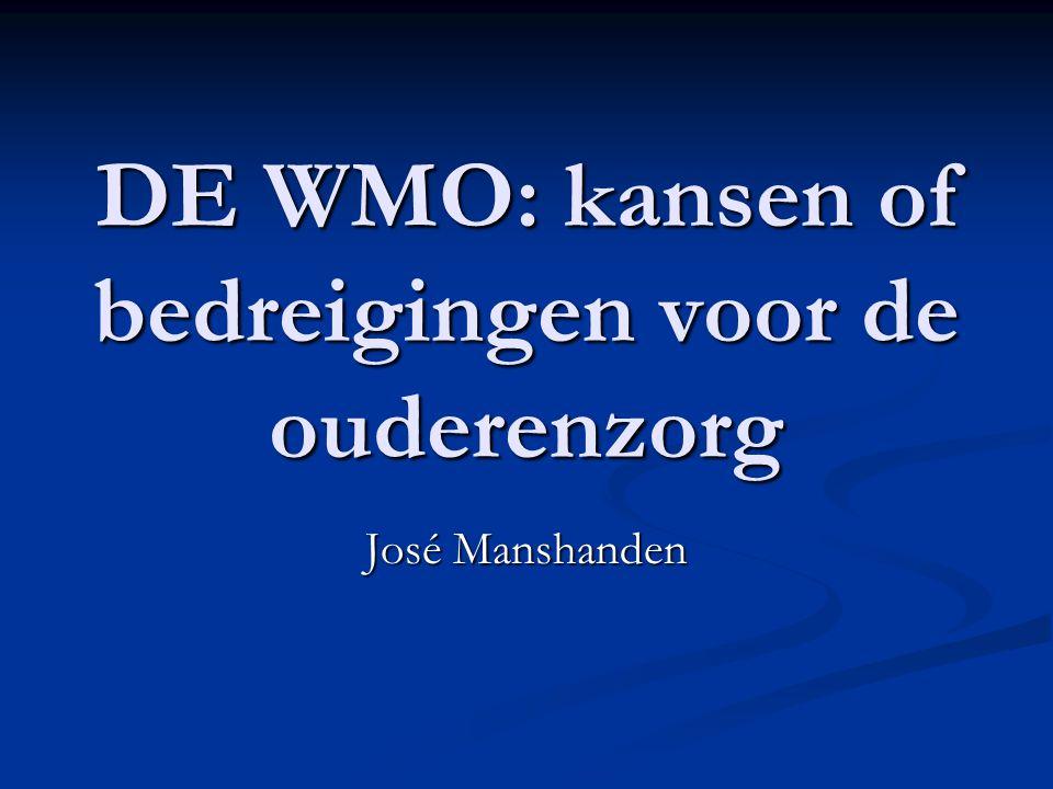 DE WMO: kansen of bedreigingen voor de ouderenzorg José Manshanden