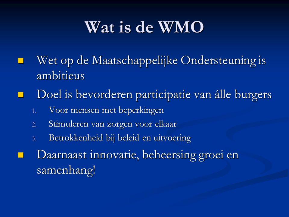 Wat is de WMO  Wet op de Maatschappelijke Ondersteuning is ambitieus  Doel is bevorderen participatie van álle burgers 1. Voor mensen met beperkinge