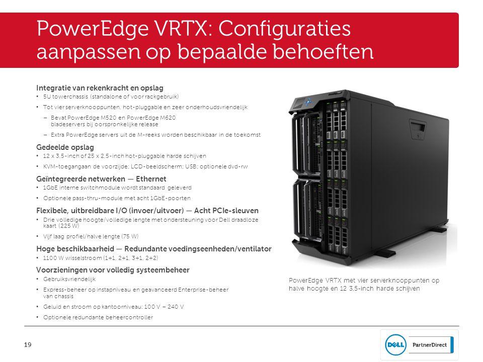 19 PowerEdge VRTX: Configuraties aanpassen op bepaalde behoeften Integratie van rekenkracht en opslag • 5U towerchassis (standalone of voor rackgebruik) • Tot vier serverknooppunten, hot-pluggable en zeer onderhoudsvriendelijk – Bevat PowerEdge M520 en PowerEdge M620 bladeservers bij oorspronkelijke release – Extra PowerEdge servers uit de M-reeks worden beschikbaar in de toekomst Gedeelde opslag • 12 x 3,5-inch of 25 x 2,5-inch hot-pluggable harde schijven • KVM-toegang aan de voorzijde; LCD-beeldscherm; USB; optionele dvd-rw Geïntegreerde netwerken — Ethernet • 1GbE interne switchmodule wordt standaard geleverd • Optionele pass-thru-module met acht 1GbE-poorten Flexibele, uitbreidbare I/O (invoer/uitvoer) — Acht PCIe-sleuven • Drie volledige hoogte/volledige lengte met ondersteuning voor Dell draadloze kaart (225 W) • Vijf laag profiel/halve lengte (75 W) Hoge beschikbaarheid — Redundante voedingseenheden/ventilator • 1100 W wisselstroom (1+1, 2+1, 3+1, 2+2) Voorzieningen voor volledig systeembeheer • Gebruiksvriendelijk • Express-beheer op instapniveau en geavanceerd Enterprise-beheer van chassis • Geluid en stroom op kantoorniveau: 100 V – 240 V • Optionele redundante beheercontroller PowerEdge VRTX met vier serverknooppunten op halve hoogte en 12 3,5-inch harde schijven