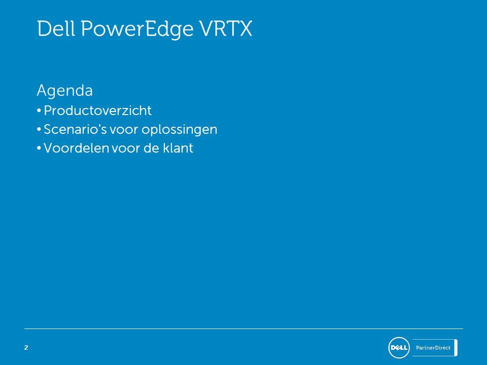 22 Dell PowerEdge VRTX Agenda • Productoverzicht • Scenario s voor oplossingen • Voordelen voor de klant