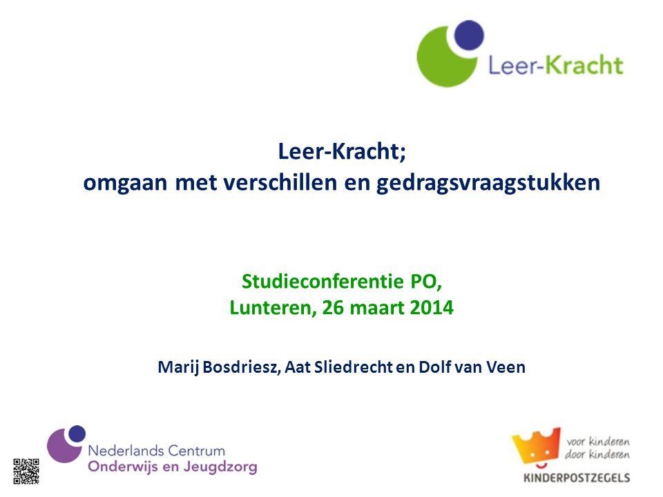 Leer-Kracht; omgaan met verschillen en gedragsvraagstukken Studieconferentie PO, Lunteren, 26 maart 2014 Marij Bosdriesz, Aat Sliedrecht en Dolf van V