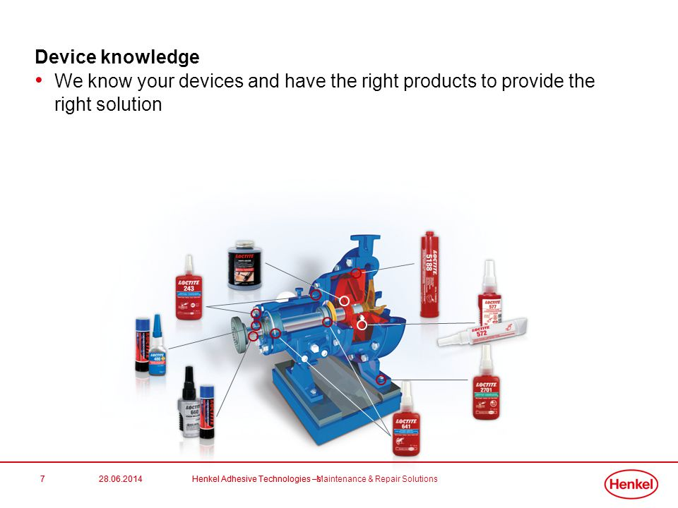 28.06.2014Henkel Adhesive Technologies - Maintenance & Repair Solutions7 Device knowledge • We know your devices and have the right products to provide the right solution 28.06.2014Henkel Adhesive Technologies –s7
