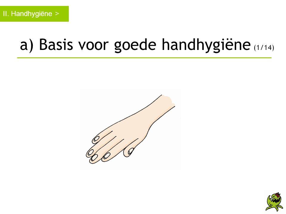 II. Handhygiëne > a) Basis voor goede handhygiëne (1/14)