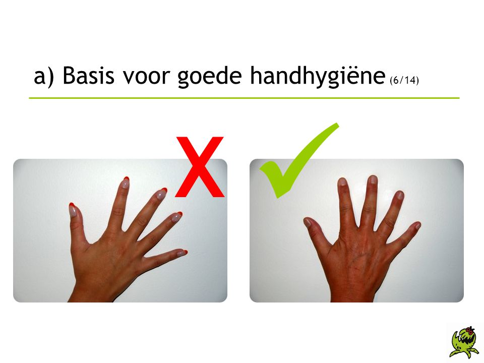 a) Basis voor goede handhygiëne (6/14) X 