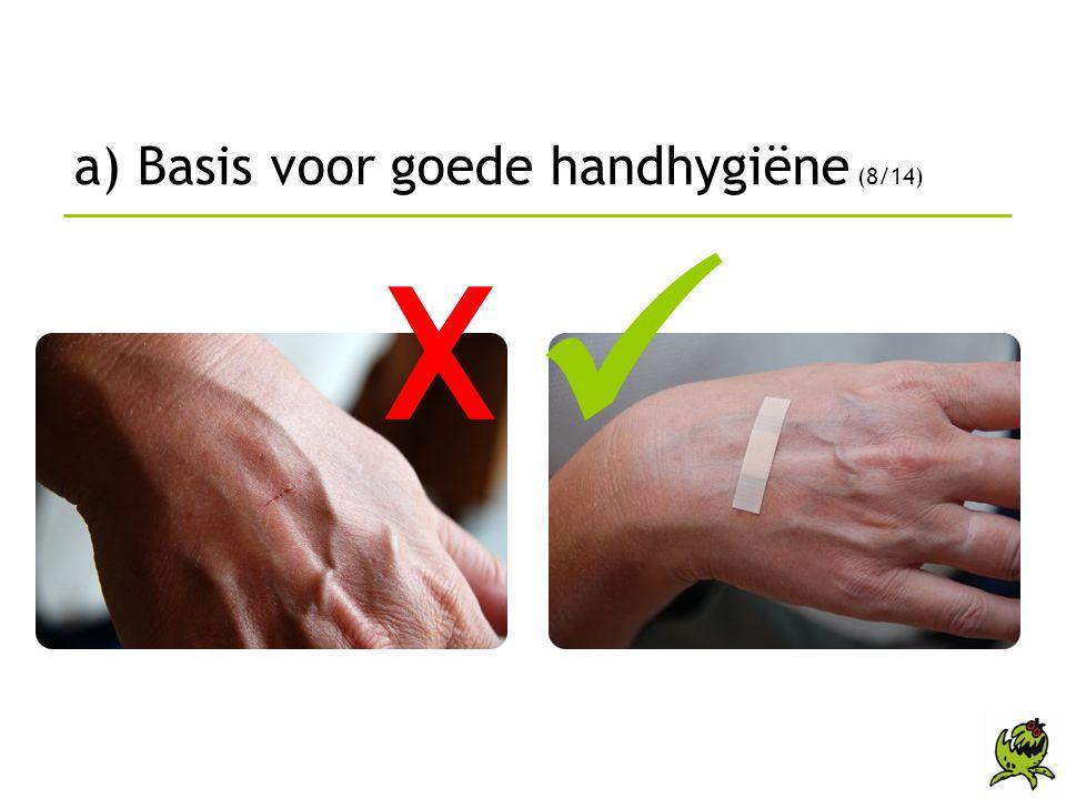 a) Basis voor goede handhygiëne (8/14) X 