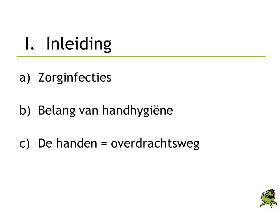 a) Zorginfecties •Zorginfecties = nosocomiale infectie •Kolonisatie = aanwezigheid van ziektekiemen zonder klinische tekens van infectie •Frequent voorkomen •Aanzienlijke gevolgen I.
