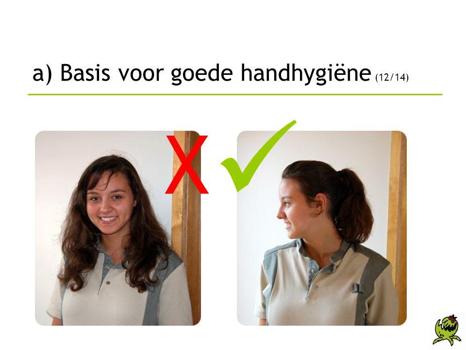 a) Basis voor goede handhygiëne (12/14) X 
