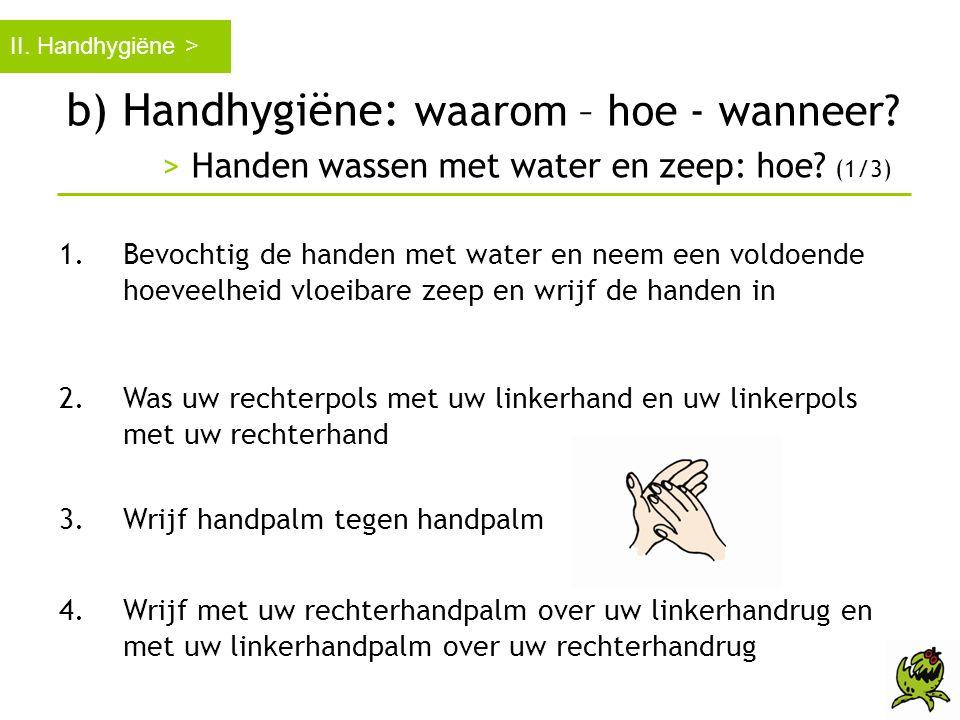 b) Handhygiëne: waarom – hoe - wanneer? > Handen wassen met water en zeep: hoe? (1/3) II. Handhygiëne > 1.Bevochtig de handen met water en neem een vo