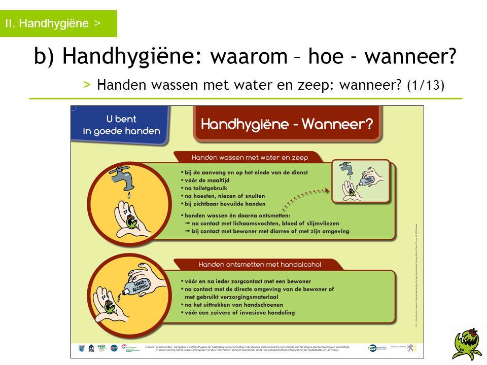 b) Handhygiëne: waarom – hoe - wanneer? > Handen wassen met water en zeep: wanneer? (1/13) II. Handhygiëne >