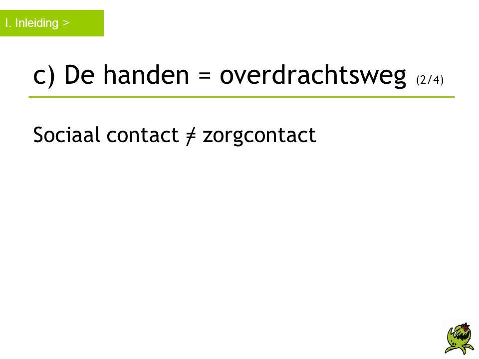 c) De handen = overdrachtsweg (3/4) Vijf stappen in de overdracht van micro-organismen 1.