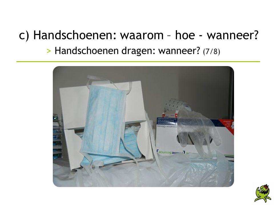 c) Handschoenen: waarom – hoe - wanneer? > Handschoenen dragen: wanneer? (7/8)