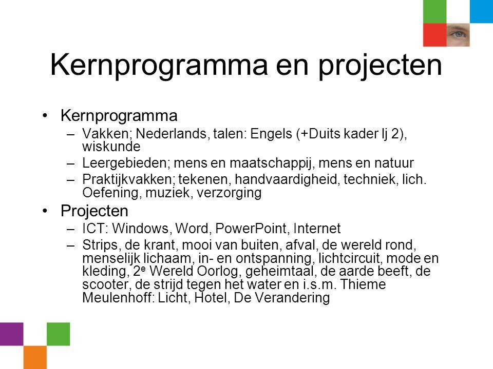 Kernprogramma en projecten •Kernprogramma –Vakken; Nederlands, talen: Engels (+Duits kader lj 2), wiskunde –Leergebieden; mens en maatschappij, mens e