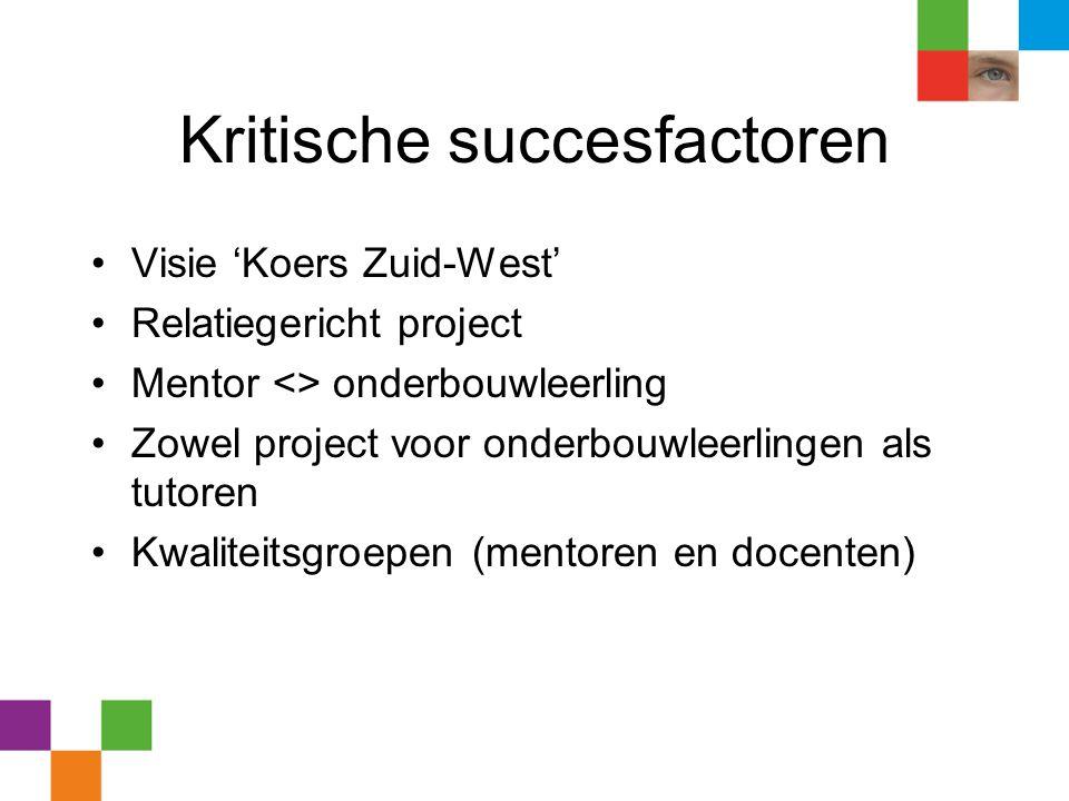 Kritische succesfactoren •Visie 'Koers Zuid-West' •Relatiegericht project •Mentor <> onderbouwleerling •Zowel project voor onderbouwleerlingen als tut