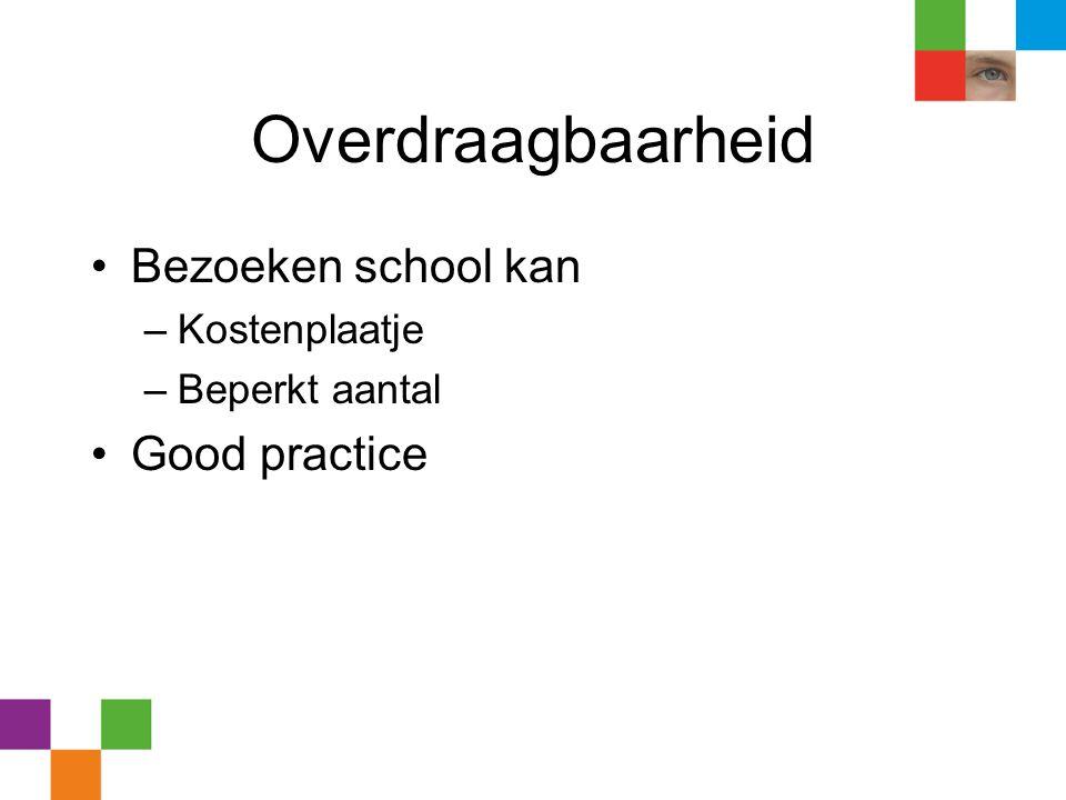 Overdraagbaarheid •Bezoeken school kan –Kostenplaatje –Beperkt aantal •Good practice