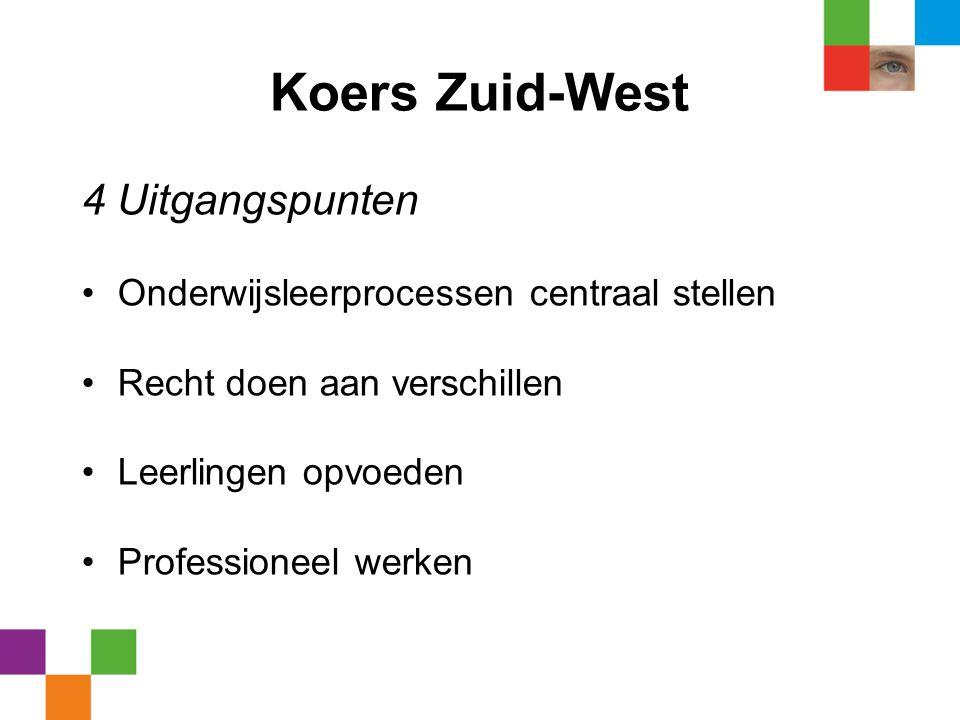 Koers Zuid-West 4 Uitgangspunten •Onderwijsleerprocessen centraal stellen •Recht doen aan verschillen •Leerlingen opvoeden •Professioneel werken