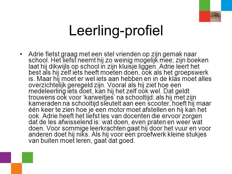 Leerling-profiel •Adrie fietst graag met een stel vrienden op zijn gemak naar school. Het liefst neemt hij zo weinig mogelijk mee; zijn boeken laat hi