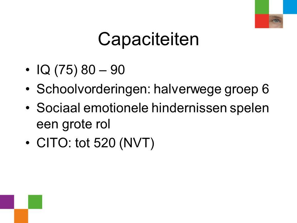 Capaciteiten •IQ (75) 80 – 90 •Schoolvorderingen: halverwege groep 6 •Sociaal emotionele hindernissen spelen een grote rol •CITO: tot 520 (NVT)