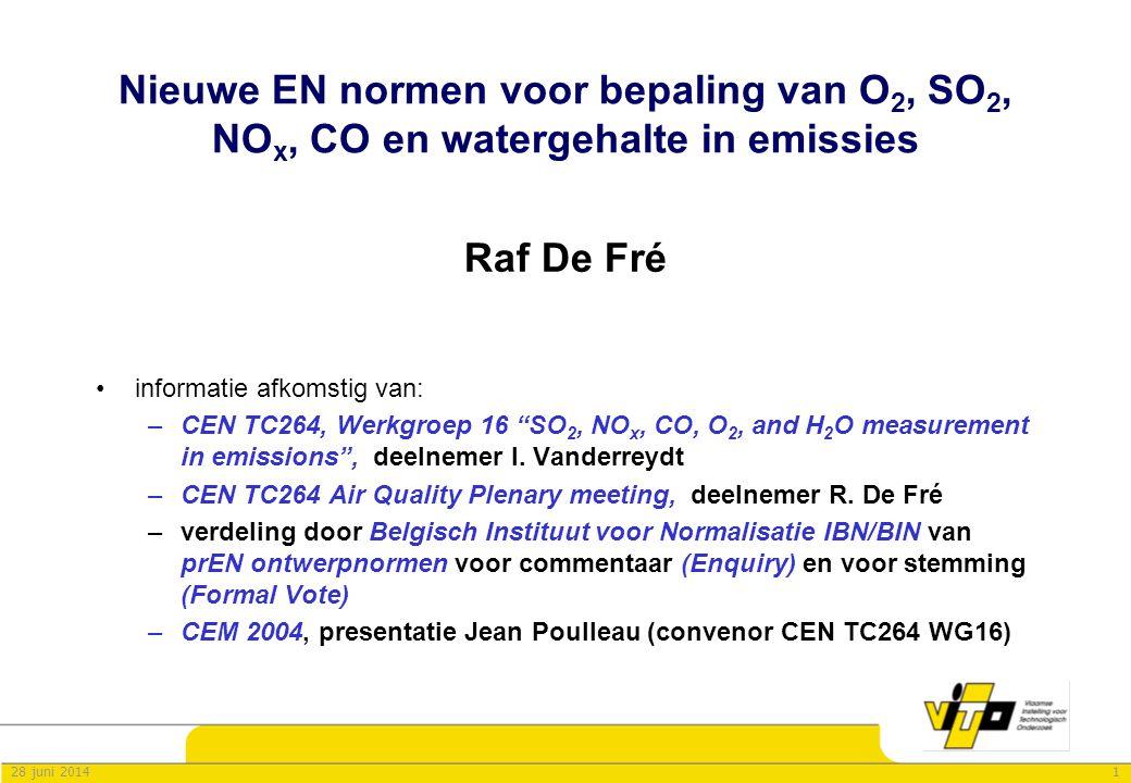 128 juni 2014 Nieuwe EN normen voor bepaling van O 2, SO 2, NO x, CO en watergehalte in emissies Raf De Fré •informatie afkomstig van: –CEN TC264, Wer