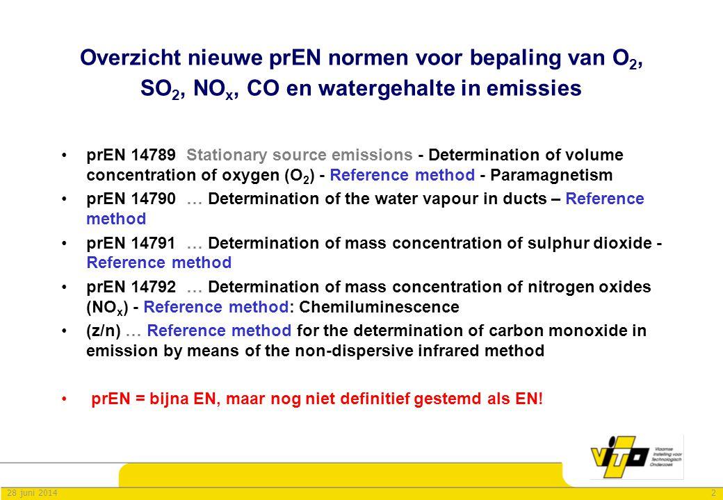 228 juni 2014 Overzicht nieuwe prEN normen voor bepaling van O 2, SO 2, NO x, CO en watergehalte in emissies •prEN 14789 Stationary source emissions -